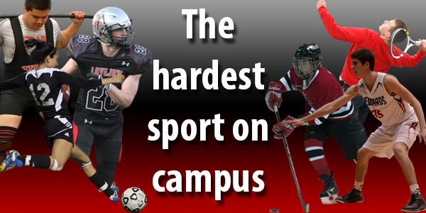 The hardest sport on campus